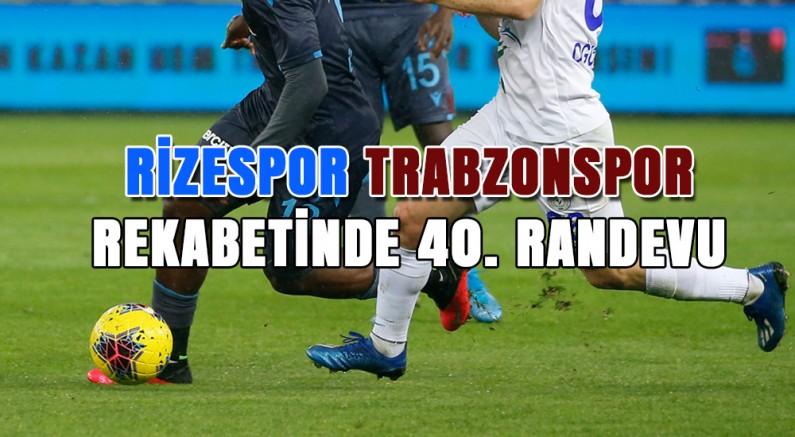 Çaykur Rizespor-Trabzonspor 40. Kez Karşı Karşıya